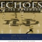 Echoes on the Hardwood : 100 Seasons of Notre Dame Men's Basketball by...