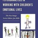 New Imago Ser.: The Uses of Psychoanalysis in Working with Children's...
