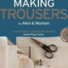 Making Trousers for Men and Women : A Multimedia Sewing Workshop by David...