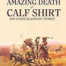The Amazing Death of Calf Shirt : And Other Blackfoot Stories by Hugh A....