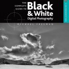 A Lark Photography Book: The Complete Guide to Black and White Digital...