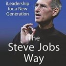 The Steve Jobs Way : iLeadership for a New Generation by William L. Simon and...