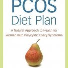 The PCOS Diet Plan : A Natural Approach to Health for Women with Polycystic...