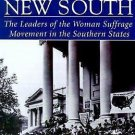 New Women of the New South : The Leaders of the Woman Suffrage Movement in...