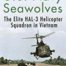U. S. Navy Seawolves : The Elite HAL-3 Helicopter Squadron in Vietnam by...