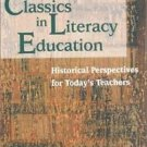 Classics in Literacy Education : Historical Perspectives for Today's Teachers...