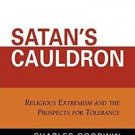 Satan's Cauldron : Religious Extremism and the Prospects for Tolerance by...