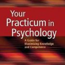 Your Practicum in Psychology : A Guide for Maximizing Knowledge and...