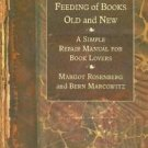 The Care and Feeding of Books Old and New : A Simple Repair Manual for Book...