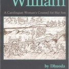 Handbook for William : A Carolingian Women's Counsel for Her Son by Dhuoda...