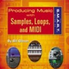 The S. M. A. R. T. Guide to Producing Music with Samples, Loops, and MIDI by...