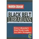 Black Belt Librarians : Every Librarian's Real World Guide to a Safer...