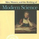 Men, Women, and the Birthing of Modern Science (2005, Hardcover)