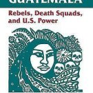 Battle for Guatemala Vol. 5 : Rebels, Death Squads, and U. S. Power by...