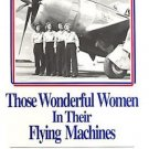 Those Wonderful Women in Their Flying Machines : The Unknown Heroines of...