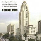 L. A. Story : Immigrant Workers and the Future of the U. S. Labor Movement by...