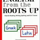 English from the Roots Up : Help for Reading, Writing, Spelling and S. A. T....