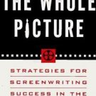 The Whole Picture : Strategies for Successful Screenwriting in the New...