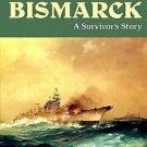 Battleship Bismarck : A Survivor's Story, New and Expanded Edition by Burkard...