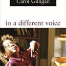 In a Different Voice : Psychological Theory and Women's Development by Carol...