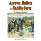 Arrows, Bullets and Saddle Sores : A Collection of True Tales of Arizona's...
