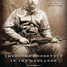 Theodore Roosevelt in the Badlands : A Young Politician's Quest for Recovery...