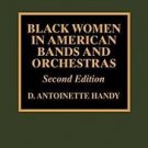 Black Women in American Bands and Orchestras by D. Antoinette Handy (1998,...