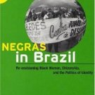 Negras in Brazil : Re-Envisioning Black Women, Citizenship, and the Politics...