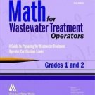 Math for Wastewater Treatment Operators Grades 1 and 2 : A Guide to Prepare...