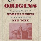 Untidy Origins : A Story of Woman's Rights in Antebellum New York by Lori D....