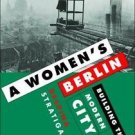 A Women's Berlin : Building the Modern City by Despina Stratigakos (2008,...