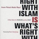 What's Right with Islam : A New Vision for Muslims and the West by Feisal...