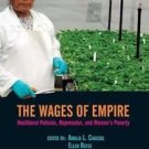 The Wages of Empire : Neoliberal Policies, Repression, and Women's Poverty by...