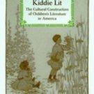 Kiddie Lit : The Cultural Construction of Children's Literature in America by...