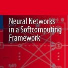 Neural Networks in a Softcomputing Framework by M. N. S. Swamy and K. -L Du...