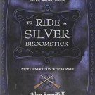 To Ride a Silver Broomstick : New Generation Witchcraft 1 by Silver RavenWolf...