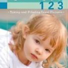 A Lark Photography Book: Digital Photography 1 2 3 : Taking and Printing...