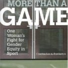 More Than a Game : One Woman's Fight for Gender Equity in Sport by Cynthia...