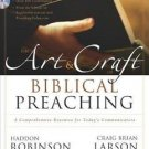 Art and Craft of Biblical Preaching : A Comprehensive Resource for Today's...