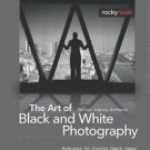 The Art of Black and White Photography : Techniques for Creating Superb...