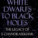 From White Dwarfs to Black Holes : The Legacy of S. Chandrasekhar (1999,...