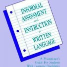 Informal Assessment and Instruction in Written Language : A Practitioner's...