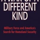 A War of a Different Kind : Military Force and America's Search for Homeland...