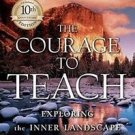 The Courage to Teach : Exploring the Inner Landscape of a Teacher's Life by...