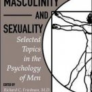 Masculinity and Sexuality : Selected Topics in the Psychology of Men (1999,...