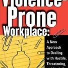 The Violence-Prone Workplace : A New Approach to Dealing with Hostile,...