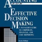 Accounting for Effective Decision Making : A Manager's Guide to Corporate,...