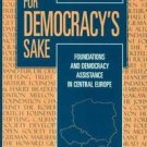 For Democracy's Sake : Foundations and Democracy Assistance in Central Europe...