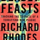 Deadly Feasts : Tracking the Secrets of a Terrifying New Plague by Richard...