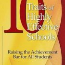 10 Traits of Highly Effective Schools : Raising the Achievement Bar for All...